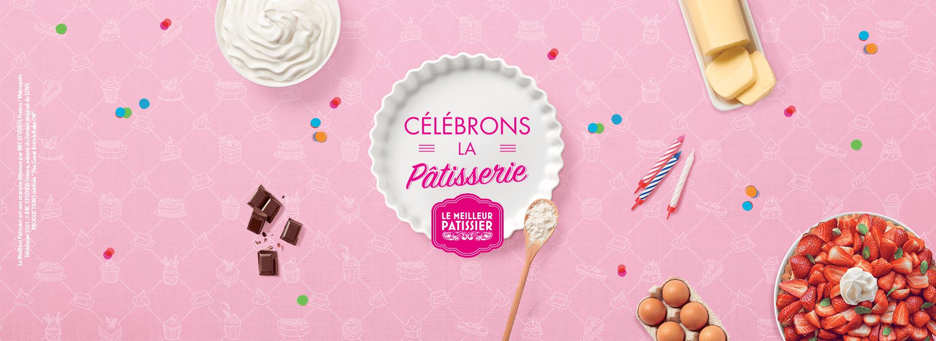 Célébrons la pâtisserie à l'occasion du 10ème anniversaire du Meilleur Pâtissier !